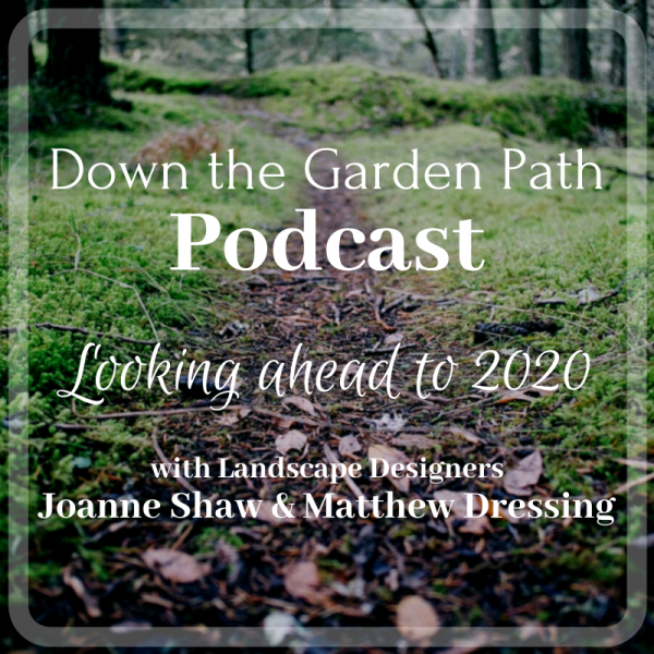 Down The Garden Path Podcast Looking Ahead to 2020